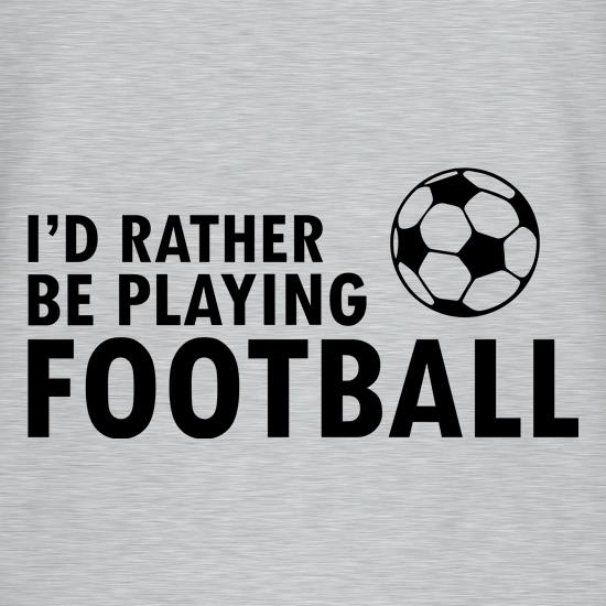 I'd Rather Be Playing Football T-Shirts for Kids