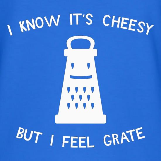 I Know It's Cheesy But I Feel Grate T-Shirts for Kids