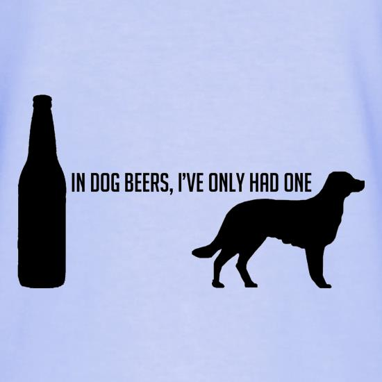 In Dog Beers, I've Only Had One T-Shirts for Kids