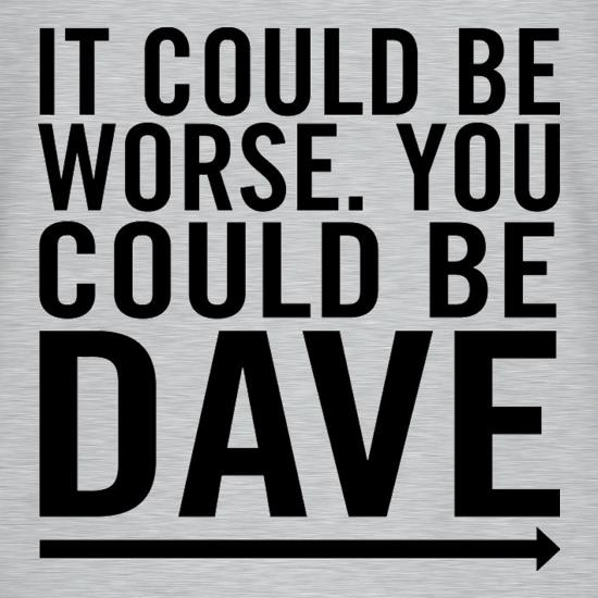 It Could Be Worse. You Could Be Dave T-Shirts for Kids