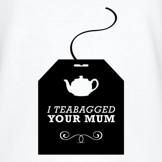 I Teabagged Your Mum T-Shirts for Kids