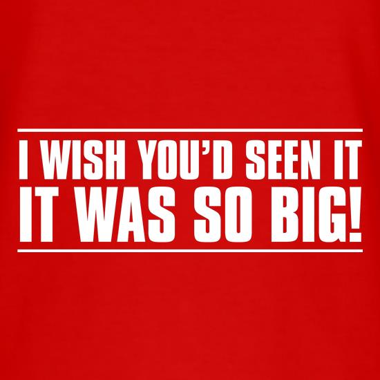 I Wish You'd Seen It. It Was So Big! T-Shirts for Kids