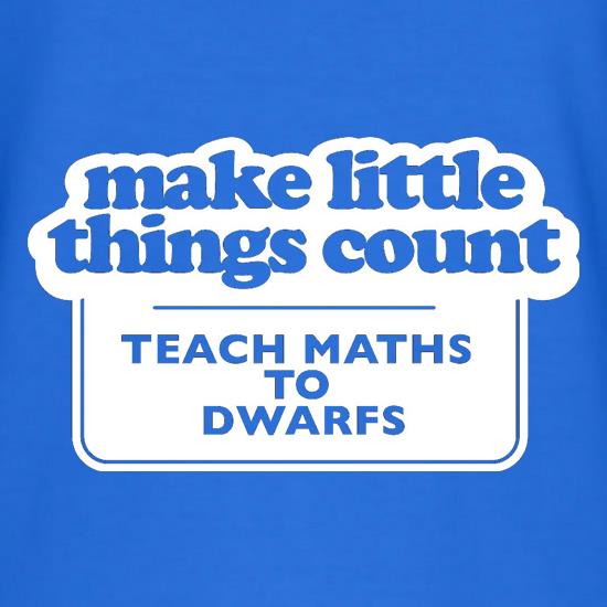 Make Little Things Count Teach Maths To Dwarfs T-Shirts for Kids