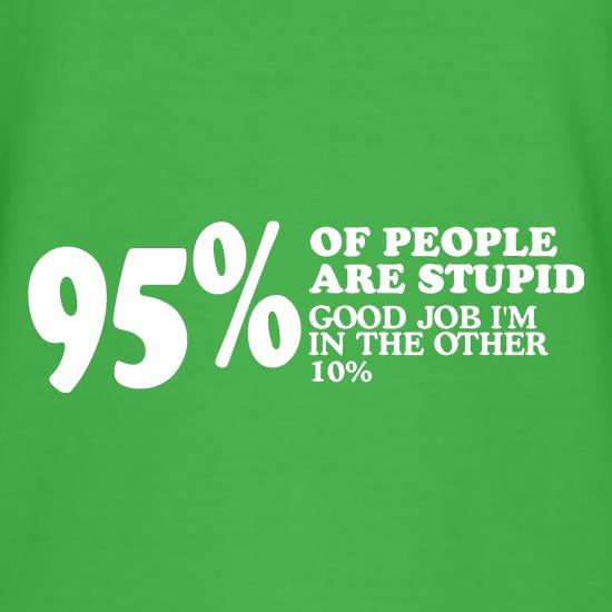95% of People are stupid, Good job i'm in the other 10% T-Shirts for Kids