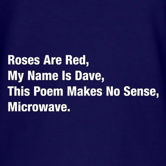 Roses Are Red, My Name Is Dave, This Poem Makes No Sense, Microwave T-Shirts for Kids