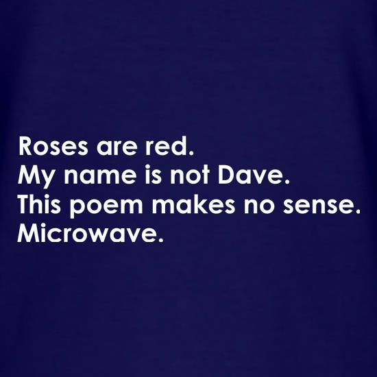 Roses Are Red, My Name Is Not Dave, This Poem Makes No Sense, Microwave. T-Shirts for Kids