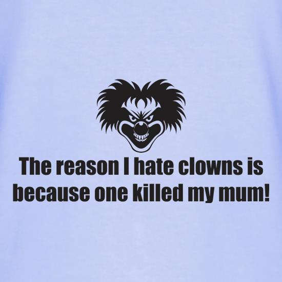 The Reason I Hate Clowns Is Because One Killed My Mum T-Shirts for Kids