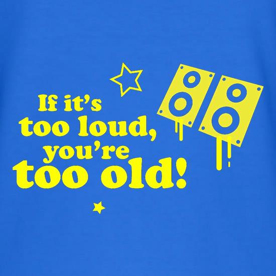 If It's Too Loud, You're Too Old T-Shirts for Kids