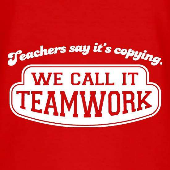 Teachers Say It's Copying. We Call It Teamwork. T-Shirts for Kids