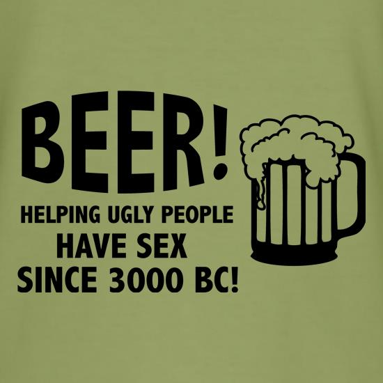 Beer! Helping Ugly People Have Sex Since 3000BC! t-shirts