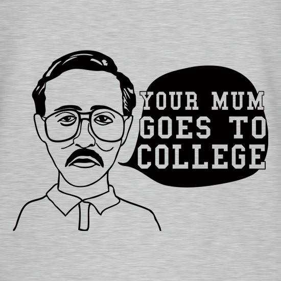 Your Mum Goes To College t-shirts