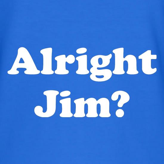 Alright Jim t-shirts