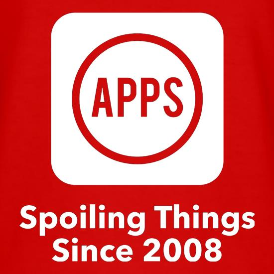 Apps Spoiling Things Since 2008 t-shirts