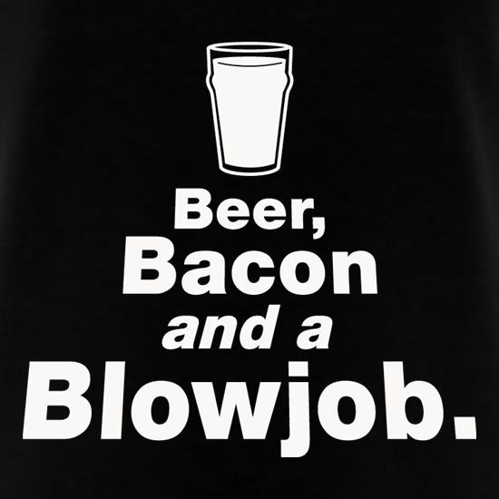 Beer Bacon And A Blowjob t-shirts