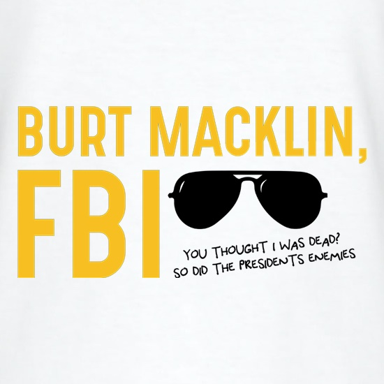 Burt Macklin, FBI t-shirts