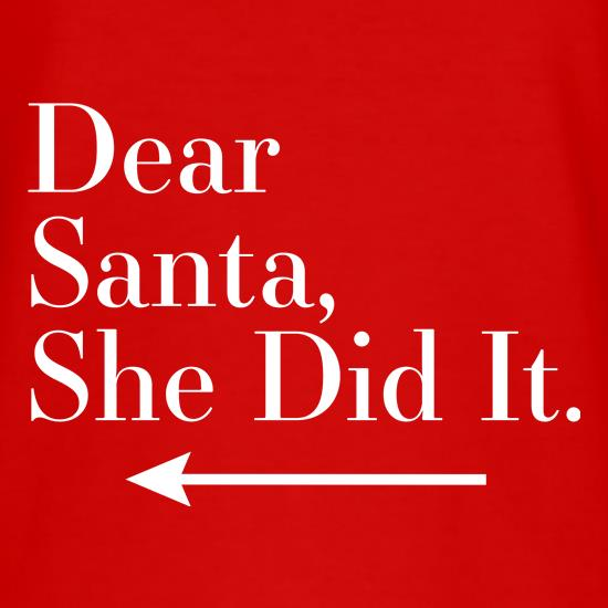 Dear Santa, She Did It (Left Arrow) t-shirts