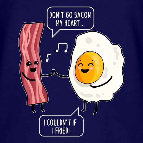 Don't Go Bacon My Heart t-shirts