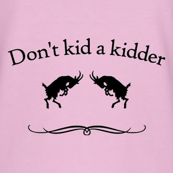 Don't Kid A Kidder t-shirts