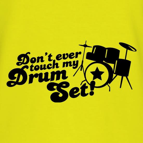 Don't Ever Touch My Drum Set! t-shirts
