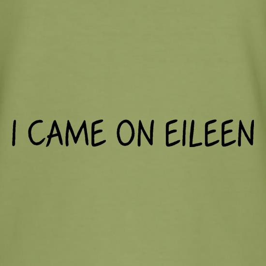 I Came On Eileen t-shirts