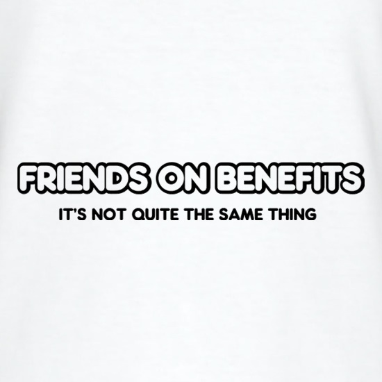 Friends On Benefits It's Not Quite The Same Thing t-shirts