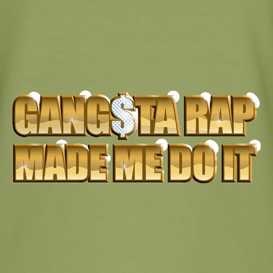 Ganster Rap Made Me Do It t-shirts
