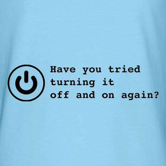 Have You Tried Turning It Off And On Again? t-shirts