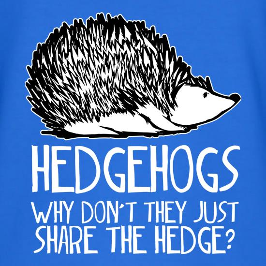 Hedgehogs : Why Don't They Just Share The Hedge t-shirts