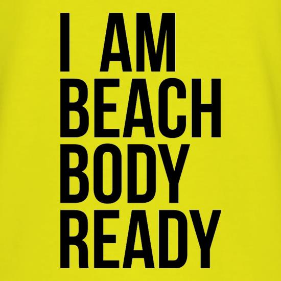 I am beach body ready t-shirts