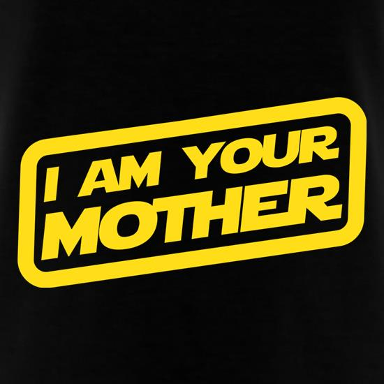I Am Your Mother t-shirts