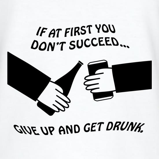 If at first you don't succeed give up and get drunk t-shirts