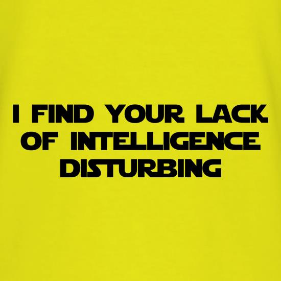 i find your lack of intelligence disturbing t-shirts