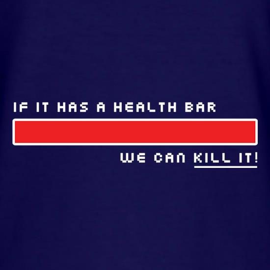 If It Has A Health Bar We Can Kill It t-shirts