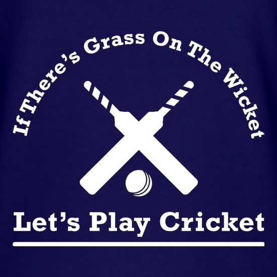 If There's Grass On The Wicket Let's Play Cricket t-shirts