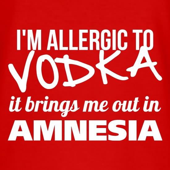 I'm Allergic to Vodka, it brings me out in Amnesia t-shirts