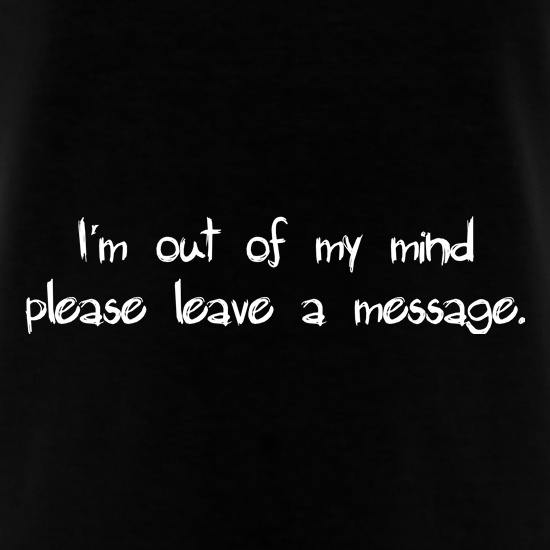 I'm out of my mind please leave a message t-shirts