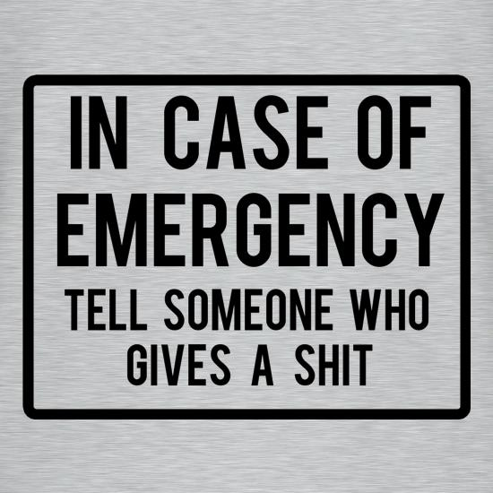 In Case Of Emergency Tell Someone Who Gives A Shit t-shirts