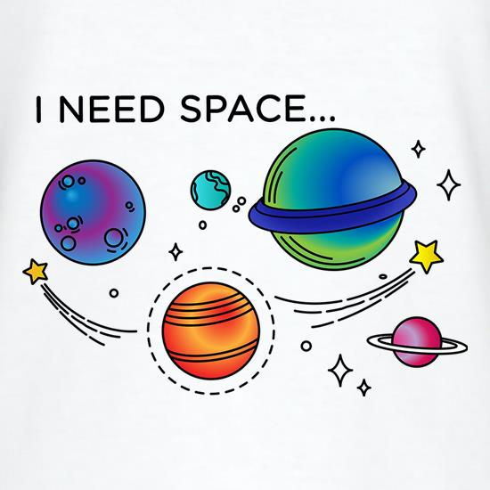 I Need Space t-shirts