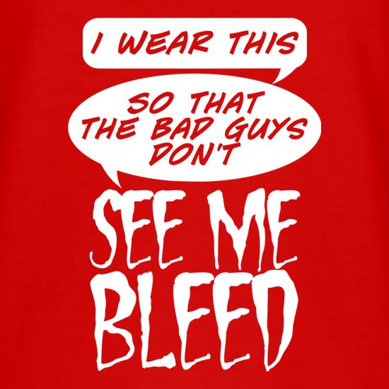 I Wear This So Bad Guys Don't See Me Bleed t-shirts