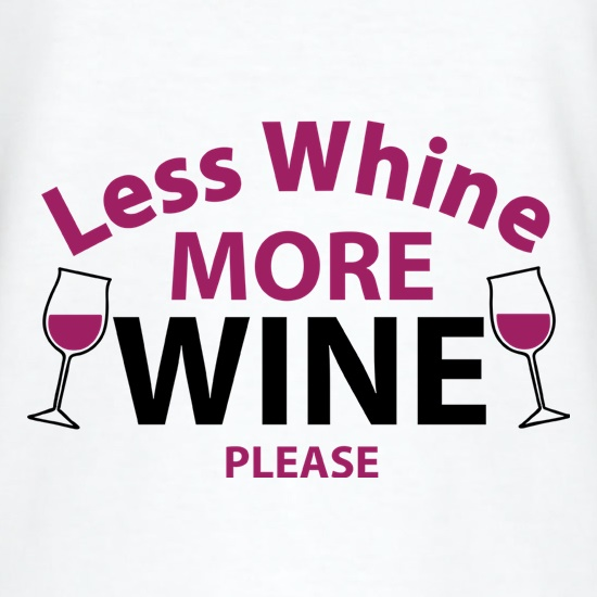 Less Whine, More Wine Please t-shirts