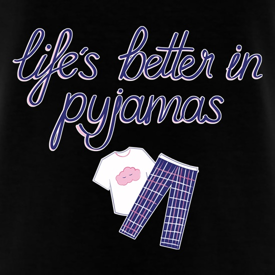 Life's Better In Pyjamas t-shirts