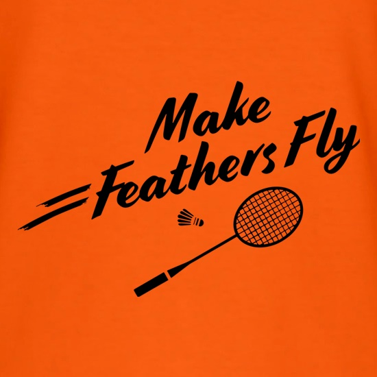 Make Feathers Fly t-shirts