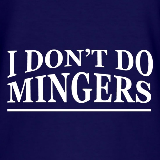 I Don't Do Mingers t-shirts