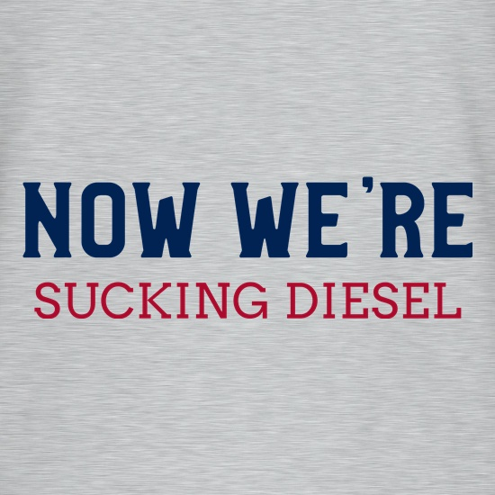 Now We're Sucking Diesel t-shirts