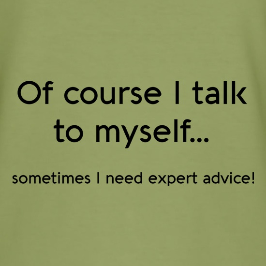 Of Course I Talk To Myself t-shirts