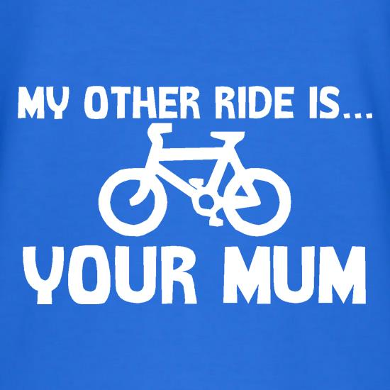 My other ride is your mum! t-shirts