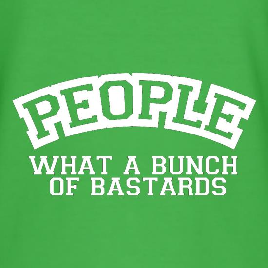 People What A Bunch Of Bastards t-shirts