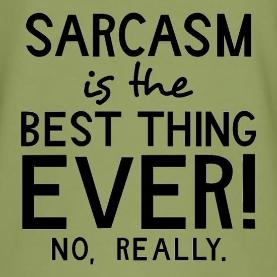 Sarcasm Is The Best Thing Ever t-shirts
