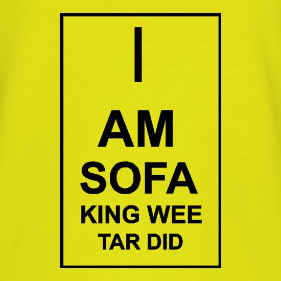 I  am sofa king wee tar did t-shirts