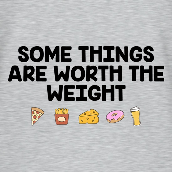 Some Things Are Worth The Weight t-shirts